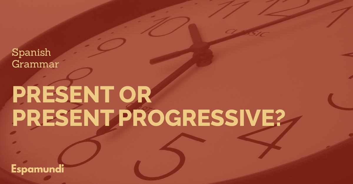 Present tense or Progressive tense?