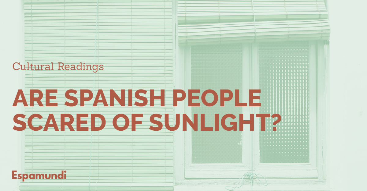 Why Spanish people use blinds (persianas) all day long?
