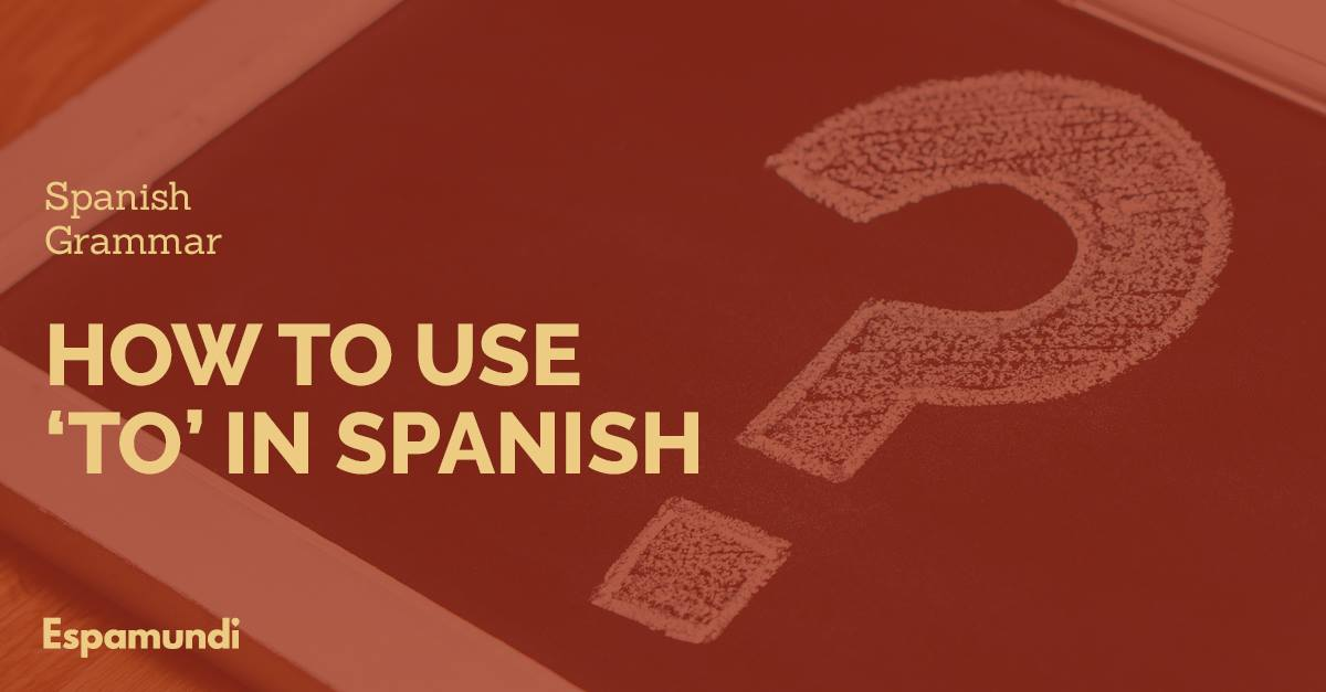 Common mistake using 'to' in Spanish